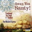 Away, You Santy!: Traditional Sea Songs And Chanteys