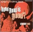The Funk Project: How Good Is Good?  Vol. 2
