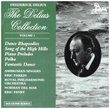 The Delius Collection, Vol.1 - A Dance Rhapsody, for orchestra No. 1 & No. 2; A Song of the High Hills, for wordless chorus and orchestra; 3 Preludes for piano