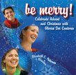 Be Merry! Celebrate Advent and Christmas with Gloriae Dei Cantores