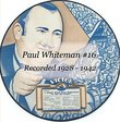 Paul Whiteman #16 Recorded 1928 - 1942