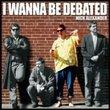 I Wanna Be Debated