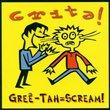 Grita! Gree-Tah = Scream