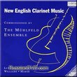 New English Clarinet Music - Commissioned By the Muhlfeld Ensemble