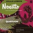 Villa-Lobos: Nonetto; Quatuor