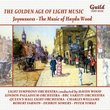 The Golden Age of Light Music: Joyousness - The Music of Haydn Wood