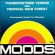 Moods: Thunderstorm Terror and Tropical Rain Forest