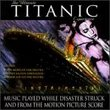 The Ultimate Titanic Experience:  Music played while the disaster struck and from the Motion Picture