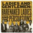 Ladies & Gentlemen: Barenaked Ladies & Persuasions