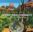 Mother Drum Journeys -- Rhythms for Shamanic Journey