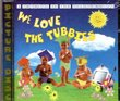 We Love the Tubbies : A Tribute to the Teletubbies