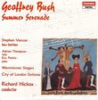 """Geoffry Bush: Summer Serenade, for Chorus and Orchestra; 4 songs from """"The Hesperides"""" for Baritone & Orchestra; A Menagerie, for Chorus; Farewell, Earth's Bliss (for Baritone and Orchestra"""