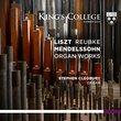 Liszt, Reubke & Mendelssohn: Organ Works