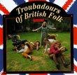 Troubadours Of British Folk: Vol. 2
