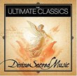 The Ultimate Classics: Divine Sacred Music