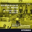 Rendezvous in Rome; Memories of the Ballet & Waltzing through the Operettas