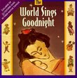 World Sings Goodnight: World Lullabies