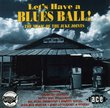 Let's Have A Blues Ball! : The Music Of The Juke Joints