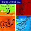 Higher Octave Is . . . Smooth Grooves, Vol. 3