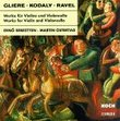 Gliere, Kodaly, Ravel: Works for Violin and Violoncello / Duos