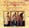 Tchaikovsky: Liturgy of St. John Chrysostom; Gretchaninov: Vespers