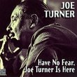 Have No Fear Joe Turner Is Here