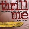 Thrill Me - The Leopold & Loeb Story
