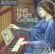 Hail! Bright Cecilia 2: Anthems Commissioned by the Musicians Benevolent Fund for the Festival of Saint Cecilia Service, 1950-2006