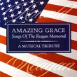 Amazing Grace: The Songs Of The Reagan Memorial - A Musical Tribute