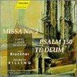 Bruckner: Missa No. 2; Psalm 150; Te Deum