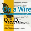 Higdon: On a Wire; GanDolfi: Q.E.D.: Engaging Richard Feynman
