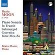 Beata Moon: Piano Sonata; In Transit; Submerged; Guernica; Inter-Mez-Zo