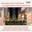 The Golden Age of Light Music: Great Light Orchestras Salute Gershwin & Kern