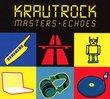 Krautrock: Masters & Echoes