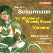 Gerard Schurmann: Six Studies of Francis Bacon / Variants for Small Orchestra