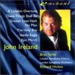 John Ireland: Orchestral & Choral Works / Terfel, Hickox
