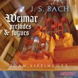 Bach: Weimar Preludes & Fugues