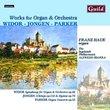 Charles-Marie Widor, Joseph Jongen, Horatio Parker: Works for Organ & Orchestra