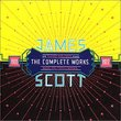 James Scott: The Complete Works 1903-1922