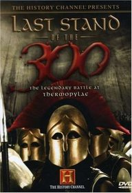Last Stand of the 300: The Legendary Battle at Thermopylae