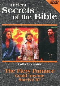 Ancient Secrets of the Bible: Fiery Furnace - Could Anyone Survive It?