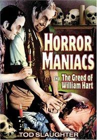 Horror Maniacs:  AKA - The Greed of William Hart
