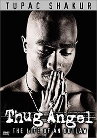 Tupac Shakur - Thug Angel (The Life of an Outlaw)
