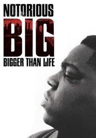 NOTORIOUS B I G : BIGGER THAN LIFE