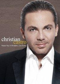 Christian Castro: Nunca Voy A Olvidarte...Los Exitos