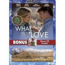 What I Did for Love with Bonus CD: A Romantic Christmas