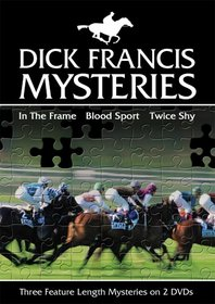 Dick Francis Mysteries (In The Frame/ Blood Sport/ Twice Shy)