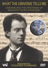 What the Universe Tells Me - Unraveling the Mysteries of Mahler's Third Symphony / Stockard Channing, Thomas Hampson
