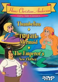 Hans Christian Anderson Fairy Tale Classics: Thumbelina/The Little Mermaid/The Emperor's New