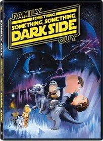 Family Guy Presents: Something Something Something Dark Side